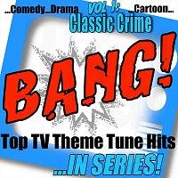 Různí interpreti – Bang! - Top TV Theme Tune Hits, Vol. 1 Classic Crime