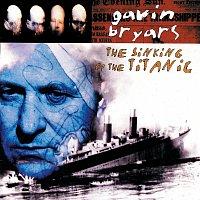 Gavin Bryars Ensemble, Gavin Bryars – Bryars: The Sinking Of The Titanic