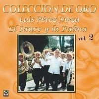 Luis Perez Meza – Colección De Oro: El Trovador Del Campo, Vol. 2 – El Sauce Y La Palma