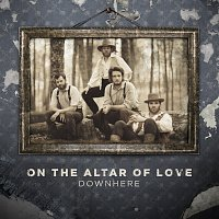 Downhere – On The Altar Of Love