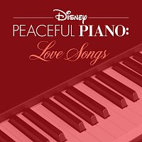 Disney Peaceful Piano – Disney Peaceful Piano: Love Songs