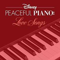 Disney Peaceful Piano – Disney Peaceful Piano: Love Songs