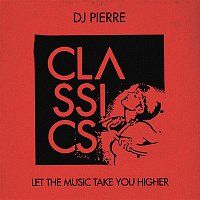DJ Pierre – Let the Music Take You Higher