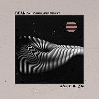 DEAN, Crush, Jeff Bernat – What 2 Do