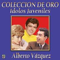 Alberto Vazquez – Colección De Oro: Ídolos Juveniles, Vol. 1 – Alberto Vázquez