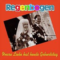 REGENBOGEN – Unsre Liebe hat heute Geburtstag
