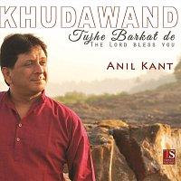 Anil Kant – khudawand tujhe barkat de