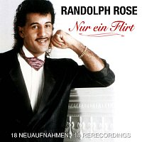 Randolph Rose – Nur ein Flirt - 18 Neuaufnahmen