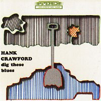 Hank Crawford – Dig These Blues
