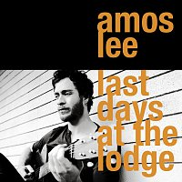 Amos Lee – Last Days At The Lodge