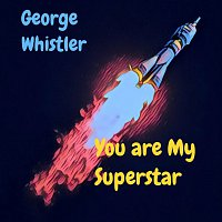 George Whistler – You Are My Superstar