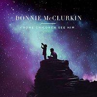 Donnie McClurkin – Some Children See Him