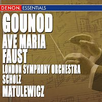 London Symphony Orchestra, Alfred Scholz – Gounod: Faust - Ave Maria