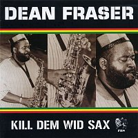 Dean Fraser – Kill Dem Wid Sax: The Ras Collection
