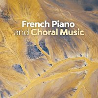 Erik Satie, Claude Debussy & Maurice Ravel – French Piano and Choral Music