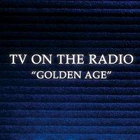 TV On The Radio – Golden Age