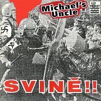 Michael's Uncle – Svině!!