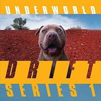 Underworld – DRIFT Series 1