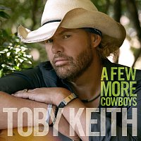Toby Keith – A Few More Cowboys