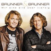 Brunner & Brunner – Wir sind alle über 40