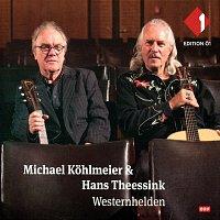 Michael Kohlmeier, Hans Theessink – Westernhelden