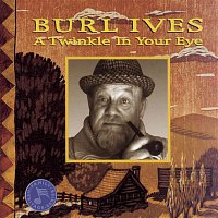 Burl Ives – A Twinkle In Your Eye