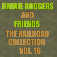 Jimmie Rodgers, Friends – The Railroad Collection - Vol. 16