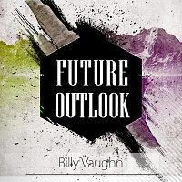 Billy Vaughn – Future Outlook