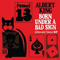 Albert King – Born Under A Bad Sign (Alternate Takes) EP