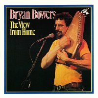 Bryan Bowers – The View From Home
