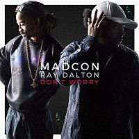 Madcon – Don't Worry (feat. Ray Dalton)