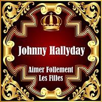Johnny Hallyday – Aimer Follement Les Filles