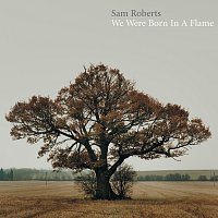 Sam Roberts – We Were Born In A Flame [Deluxe]