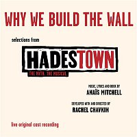 Original Cast of Hadestown, Anais Mitchell – Why We Build The Wall (EP - Selections from Hadestown. The Myth. The Musical. Live Original Cast Recording)