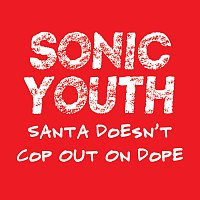Sonic Youth – Santa Doesn't Cop Out On Dope