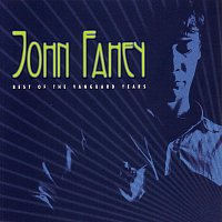John Fahey – Best Of The Vanguard Years