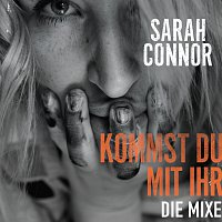 Sarah Connor – Kommst Du mit ihr [Die Mixe]