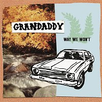 Grandaddy – Way We Won't