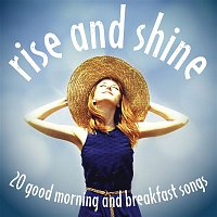 Various Artists.. – Rise and Shine: 20 Good Morning and Breakfast Songs