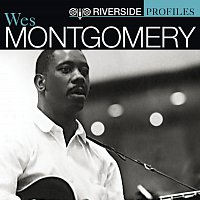 Wes Montgomery – Riverside Profiles: Wes Montgomery