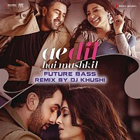 """Pritam, Arijit Singh & Khushi – Ae Dil Hai Mushkil (Future Bass Remix By DJ Khushi) [From """"Ae Dil Hai Mushkil""""]"""