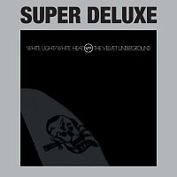 The Velvet Underground – White Light / White Heat [Super Deluxe]