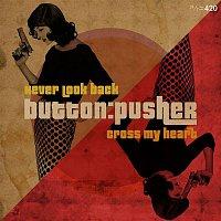 Button:Pusher – Never Look Back / Cross My Heart