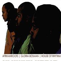 Afrikan Roots, Gloria Bosman – House Of Rhythm