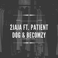 2jaja, Patient Dog, Becomzy – Condition (feat. Patient Dog & Becomzy)
