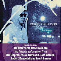 Robbie Robertson – How To Become Clairvoyant [Deluxe]