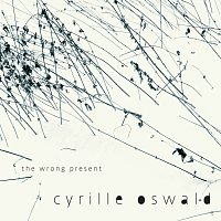Cyrille Oswald – The Wrong Present