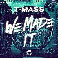 T-Mass – We Made It