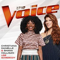 Christiana Danielle, Shana Halligan – Use Somebody [The Voice Performance]