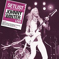 Johnny Winter – Setlist: The Very Best of Johnny Winter LIVE